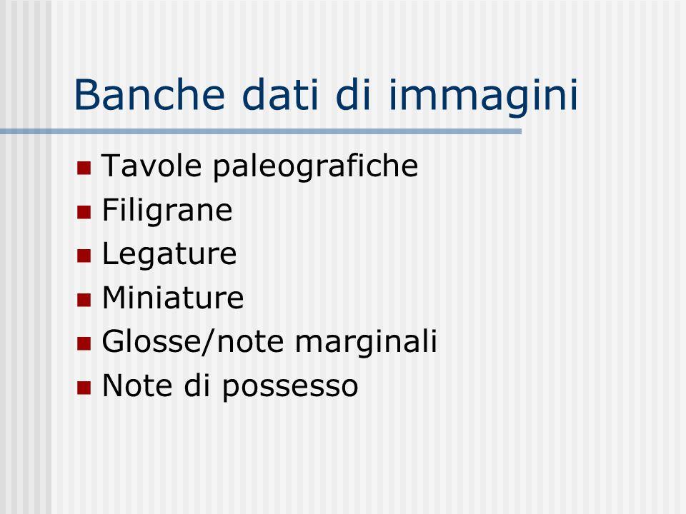 Banche dati di immagini Tavole paleografiche Filigrane Legature Miniature Glosse/note marginali Note di possesso
