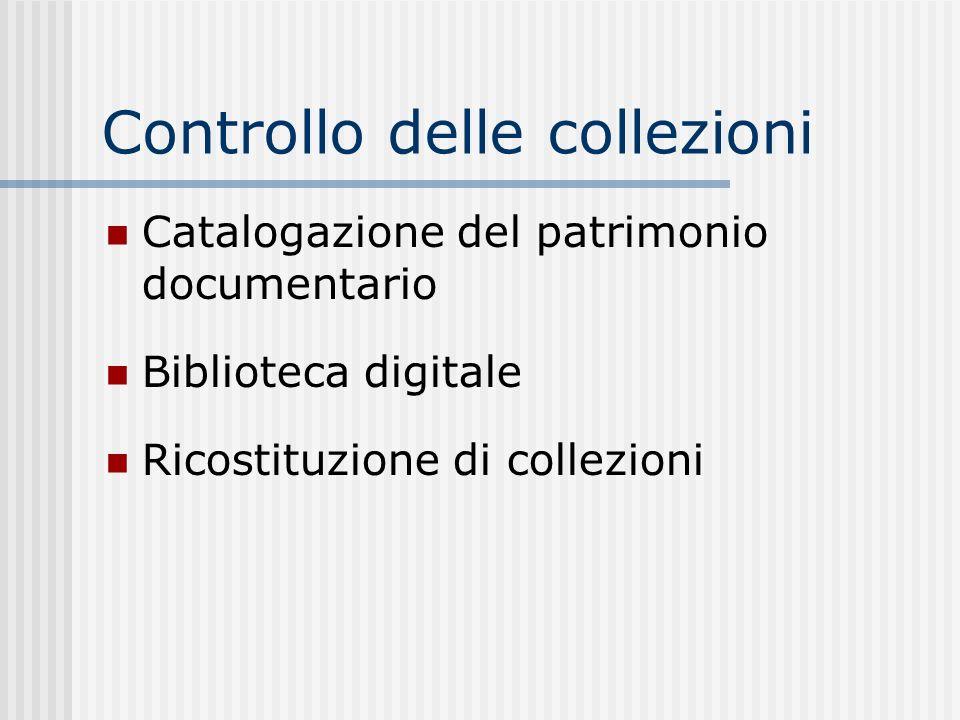 Controllo delle collezioni Catalogazione del patrimonio documentario Biblioteca digitale Ricostituzione di collezioni