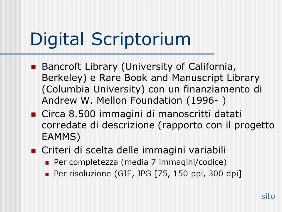 Digital Scriptorium Bancroft Library (University of California, Berkeley) e Rare Book and Manuscript Library (Columbia University) con un finanziament