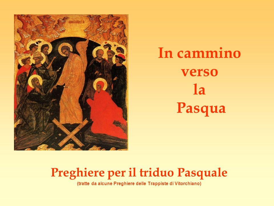 In cammino verso la Pasqua Preghiere per il triduo Pasquale (tratte da alcune Preghiere delle Trappiste di Vitorchiano)