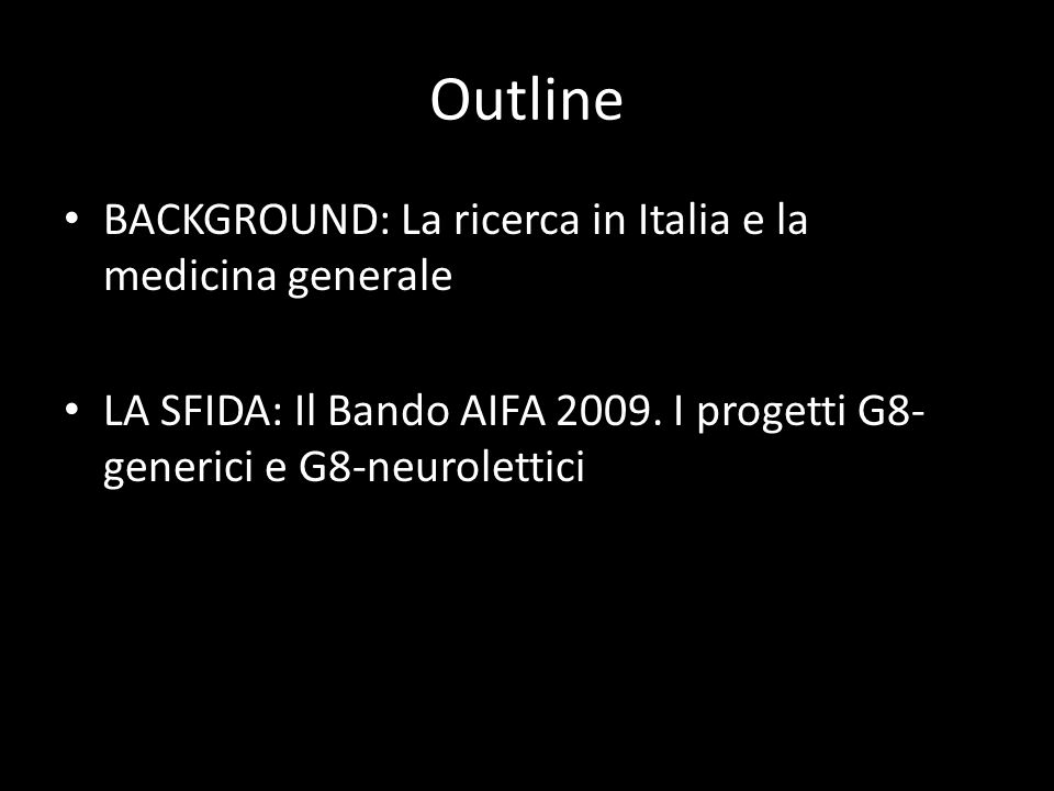 Outline BACKGROUND: La ricerca in Italia e la medicina generale LA SFIDA: Il Bando AIFA 2009.