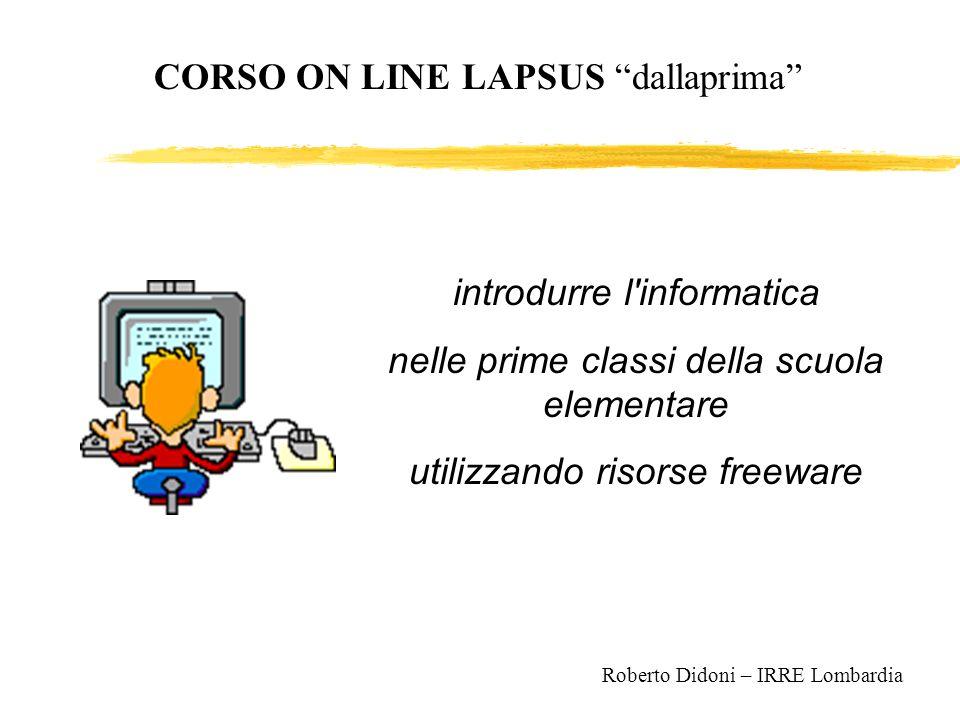 CORSO ON LINE LAPSUS dallaprima introdurre l'informatica nelle prime classi della scuola elementare utilizzando risorse freeware Roberto Didoni – IRRE