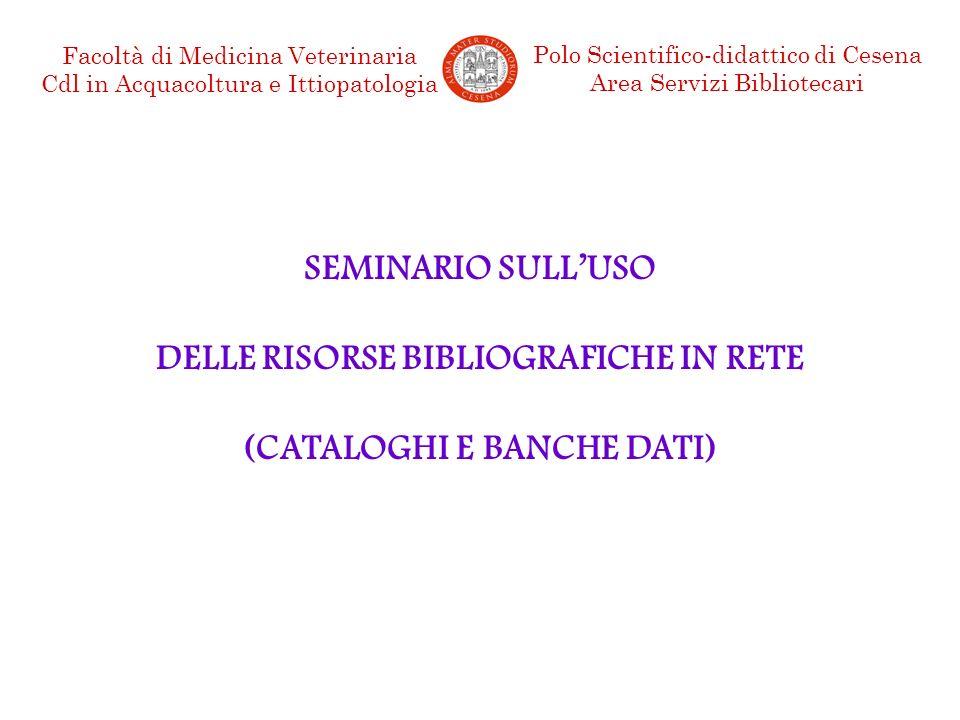 Facoltà di Medicina Veterinaria Cdl in Acquacoltura e Ittiopatologia Polo Scientifico-didattico di Cesena Area Servizi Bibliotecari SEMINARIO SULLUSO