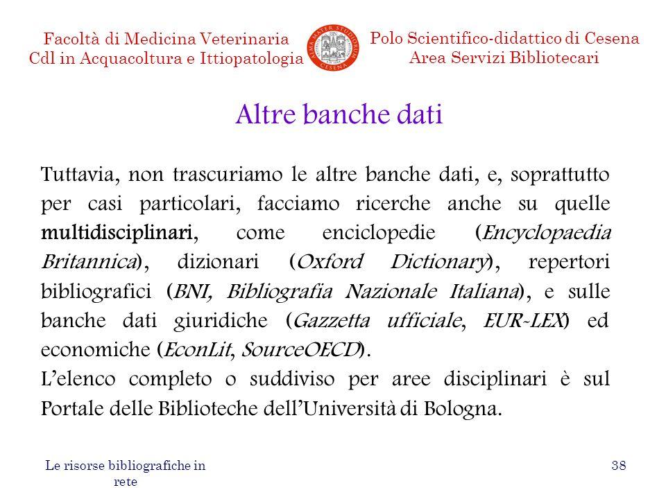Facoltà di Medicina Veterinaria Cdl in Acquacoltura e Ittiopatologia Polo Scientifico-didattico di Cesena Area Servizi Bibliotecari Le risorse bibliog