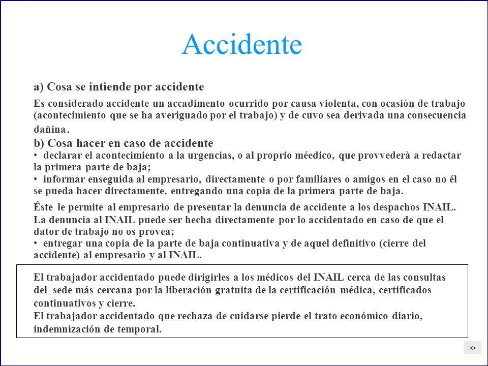 Accidente a) Cosa se intiende por accidente Es considerado accidente un accadimento ocurrido por causa violenta, con ocasión de trabajo (acontecimiento que se ha averiguado por el trabajo) y de cuvo sea derivada una consecuencia dañina.