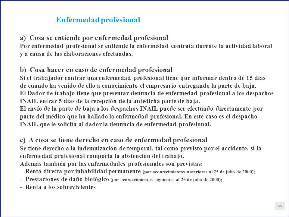Enfermedad profesional a) Cosa se entiende por enfermedad profesional Por enfermedad profesional se entiende la enfermedad contrata durente la actividad laboral y a causa de las elaboraciones efectuadas.