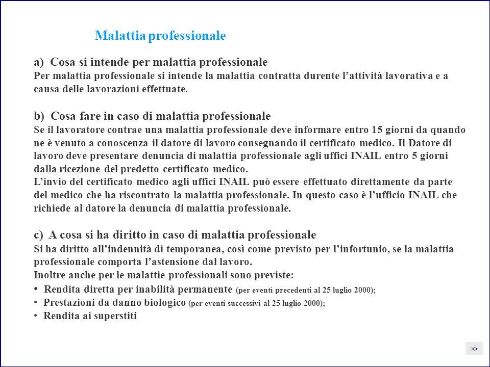 Malattia professionale a) Cosa si intende per malattia professionale Per malattia professionale si intende la malattia contratta durente lattività lavorativa e a causa delle lavorazioni effettuate.