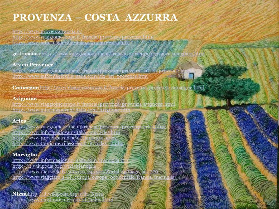 PROVENZA – COSTA AZZURRA http://www.provenzafrancia.it/ http://www.viaggioineuropa.it/francia/provenza/provenza.html http://www.informagiovani-italia.