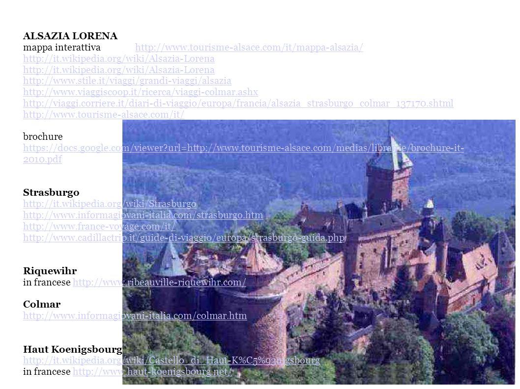 ALSAZIA LORENA mappa interattiva http://www.tourisme-alsace.com/it/mappa-alsazia/http://www.tourisme-alsace.com/it/mappa-alsazia/ http://it.wikipedia.