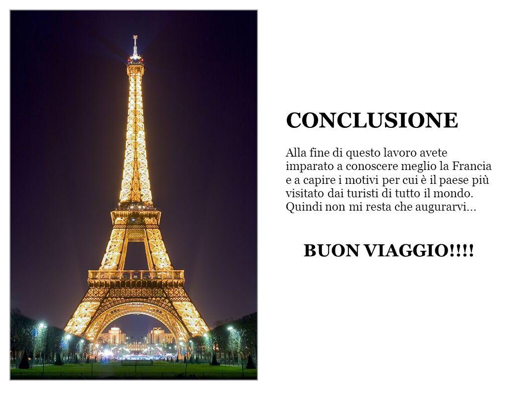 CONCLUSIONE Alla fine di questo lavoro avete imparato a conoscere meglio la Francia e a capire i motivi per cui è il paese più visitato dai turisti di