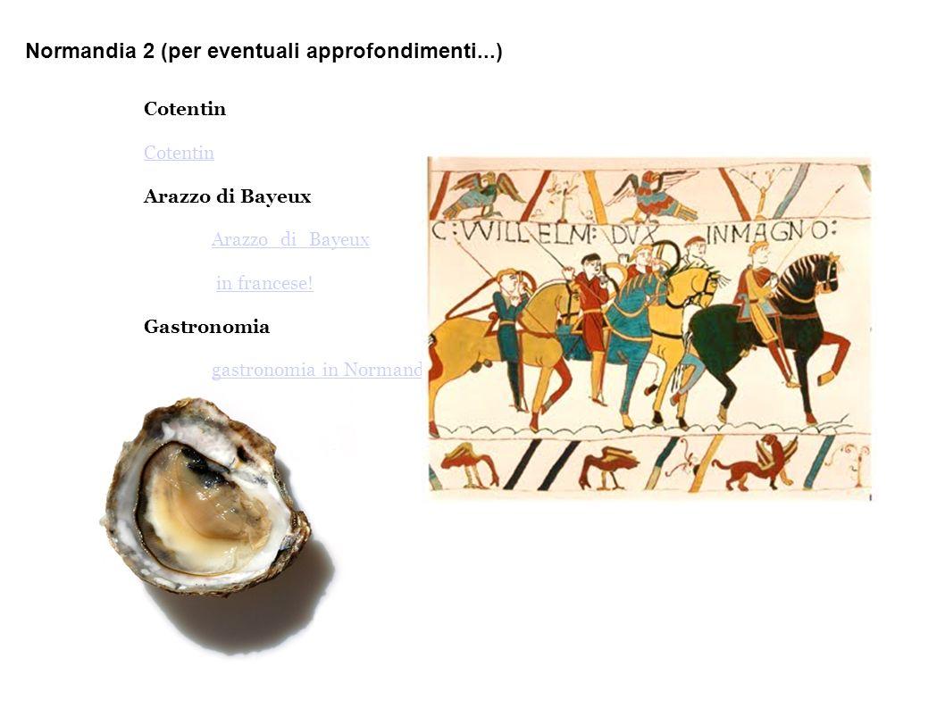 Normandia 2 (per eventuali approfondimenti...) Cotentin Cotentin Arazzo di Bayeux Arazzo_di_Bayeux in francese! Gastronomia gastronomia in Normandia