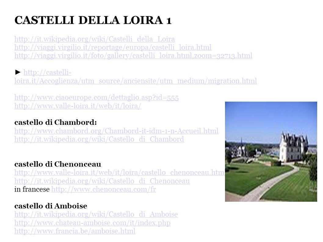 CASTELLI DELLA LOIRA 1 http://it.wikipedia.org/wiki/Castelli_della_Loira http://viaggi.virgilio.it/reportage/europa/castelli_loira.html http://viaggi.