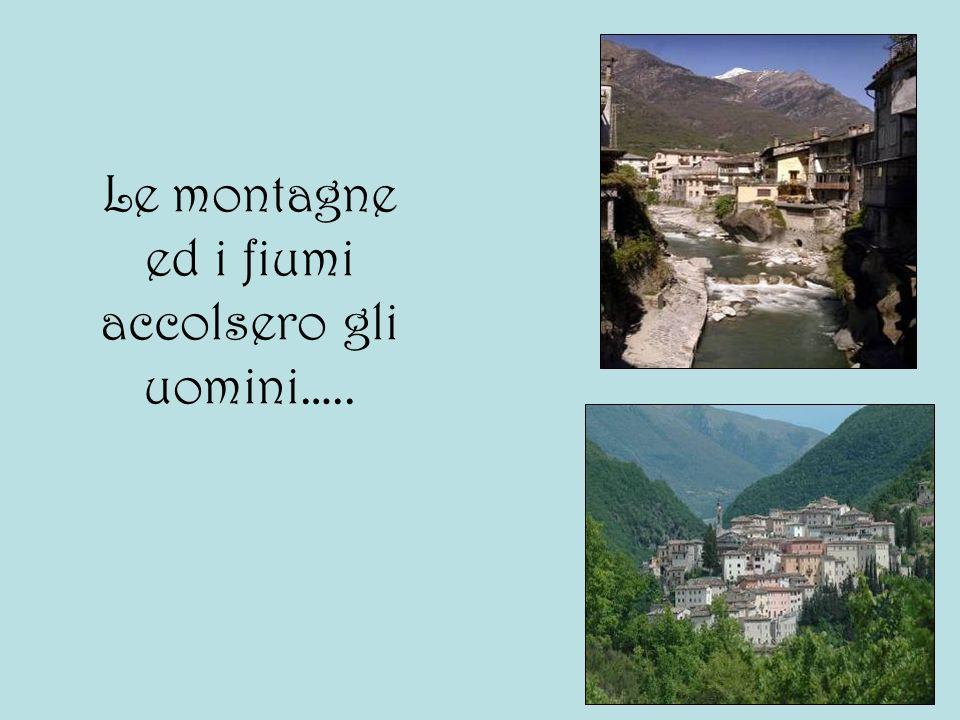 Le montagne ed i fiumi accolsero gli uomini…..