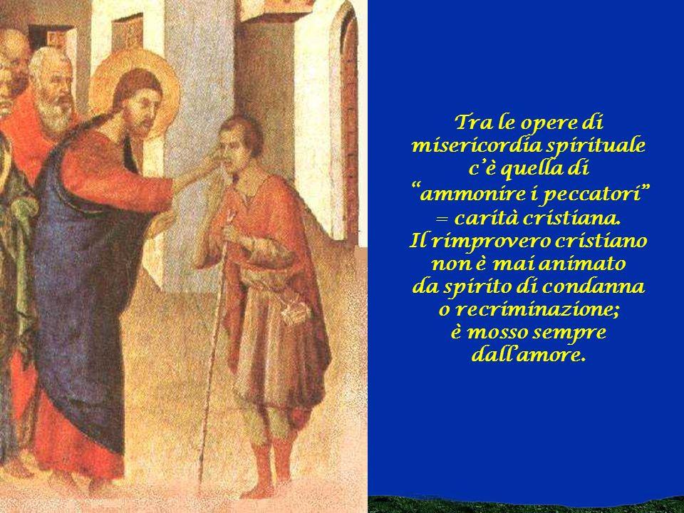 Prestare attenzione al fratello comprende altresì la premura per il suo bene spirituale, in vista della salvezza eterna.