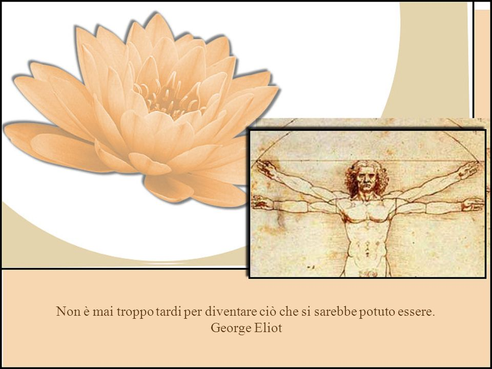 Non è mai troppo tardi per diventare ciò che si sarebbe potuto essere. George Eliot