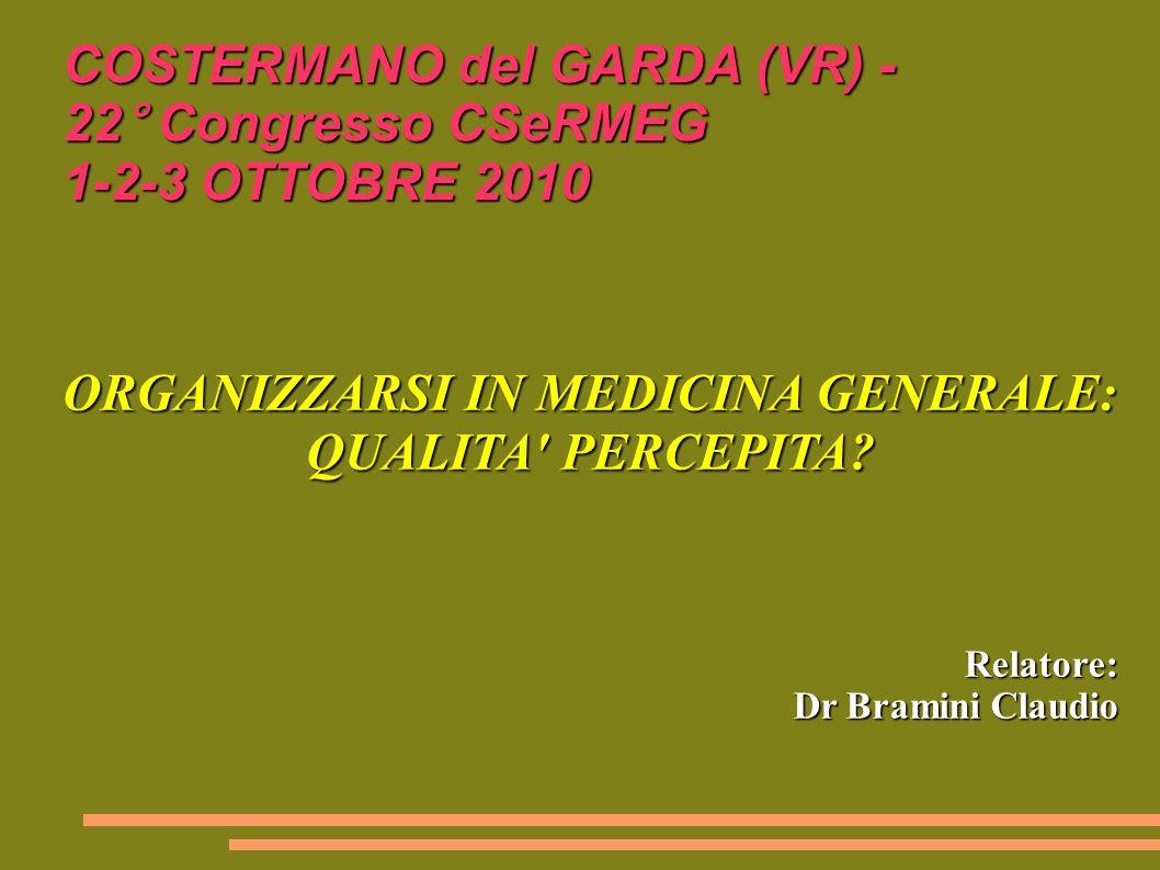 COSTERMANO del GARDA (VR) - 22° Congresso CSeRMEG 1-2-3 OTTOBRE 2010 ORGANIZZARSI IN MEDICINA GENERALE: QUALITA PERCEPITA.