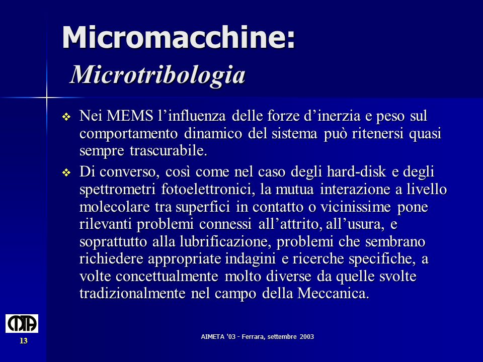 AIMETA '03 - Ferrara, settembre 2003 13 Micromacchine: Microtribologia Nei MEMS linfluenza delle forze dinerzia e peso sul comportamento dinamico del