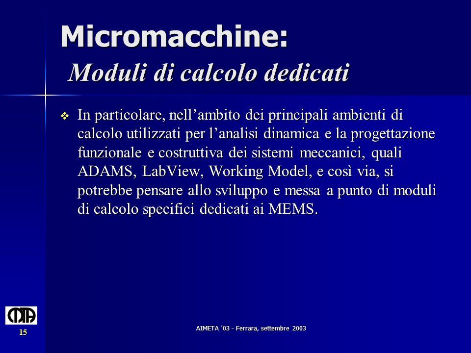 AIMETA '03 - Ferrara, settembre 2003 15 Micromacchine: Moduli di calcolo dedicati In particolare, nellambito dei principali ambienti di calcolo utiliz