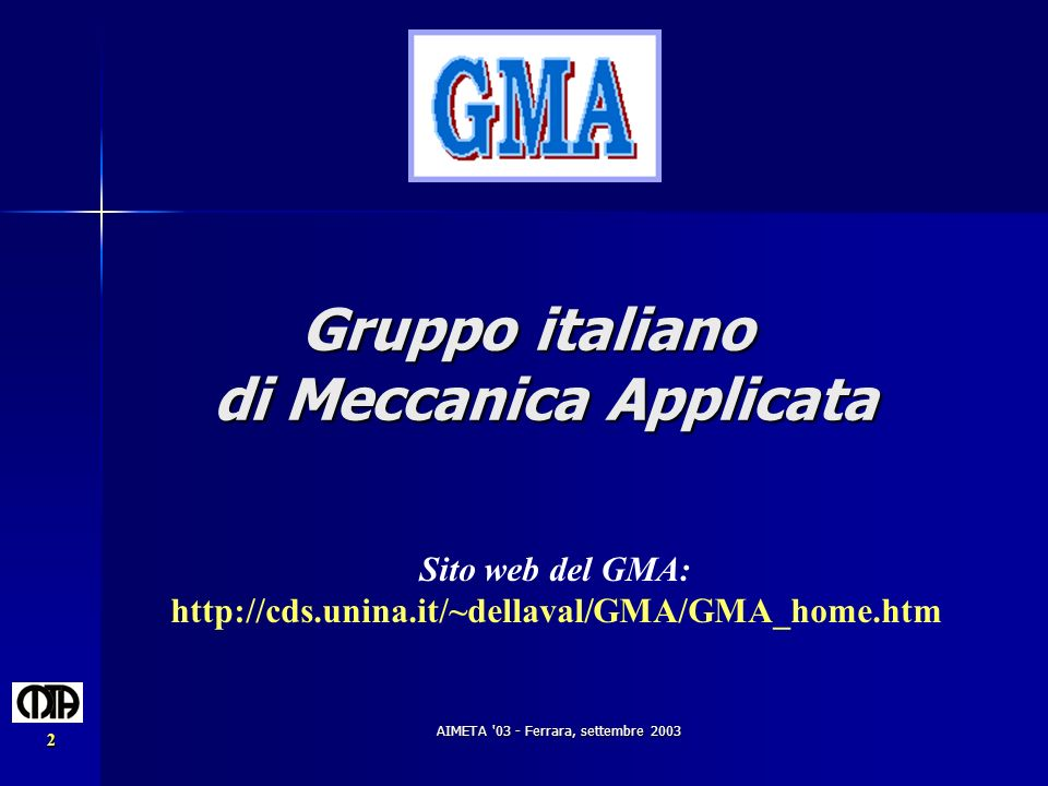 AIMETA '03 - Ferrara, settembre 2003 2 Gruppo italiano di Meccanica Applicata Sito web del GMA: http://cds.unina.it/~dellaval/GMA/GMA_home.htm