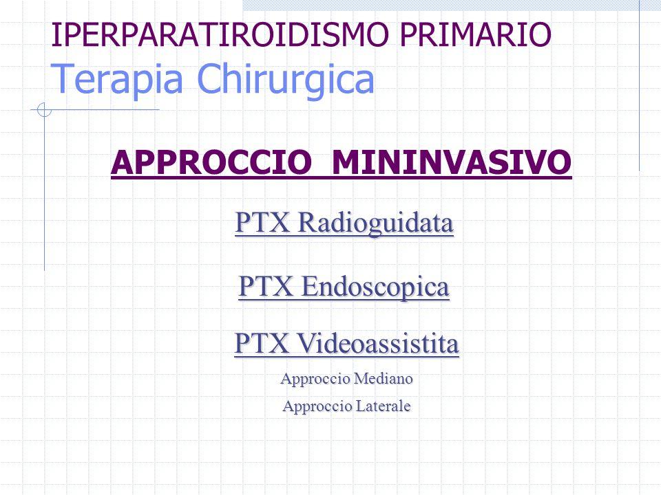 IPERPARATIROIDISMO PRIMARIO Terapia Chirurgica APPROCCIO MININVASIVO PTX Radioguidata PTX Videoassistita Approccio Mediano Approccio Laterale PTX Endo