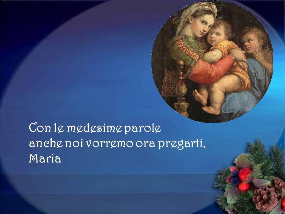 Attraverso questo saluto dellAngelo, che portava il lieto annuncio lAltissimo lAltissimo continuava la Sua opera per Tuo tramite, Maria