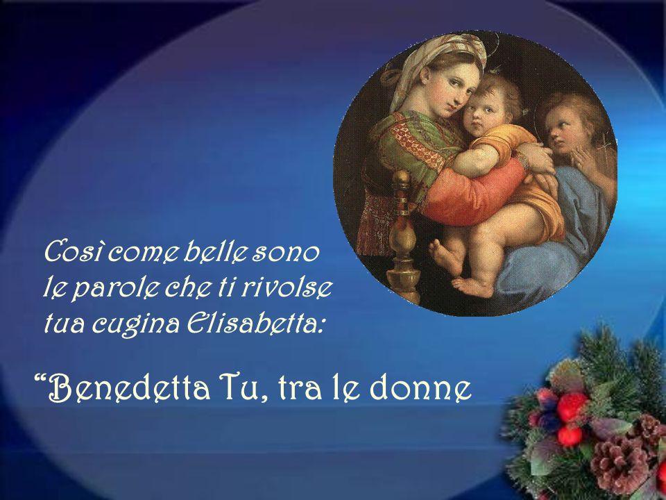 piena di Grazia il Signore è con te poiché quelle che ti rivolse larcangelo Gabriele sono le più belle. Per cui, anche noi ti preghiamo: