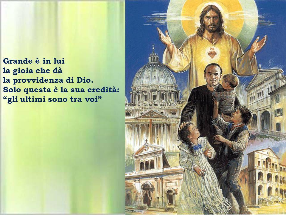 Santo, tu sei nel cielo, e padre di carità. Sei tu il pane dell'umiltà don Guanella sei in Gesù.
