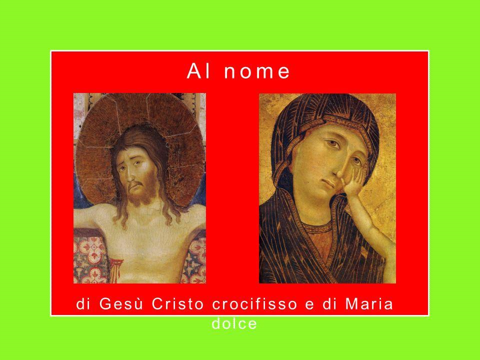 Al nome di Gesù Cristo crocifisso e di Maria dolce