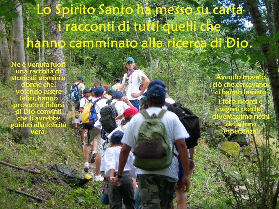Lo Spirito Santo ha messo su carta i racconti di tutti quelli che hanno camminato alla ricerca di Dio.