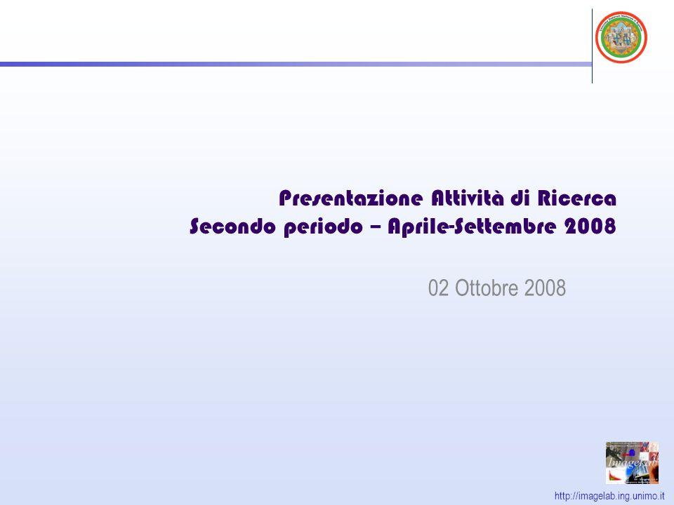 http://imagelab.ing.unimo.it Presentazione Attività di Ricerca Secondo periodo – Aprile-Settembre 2008 02 Ottobre 2008