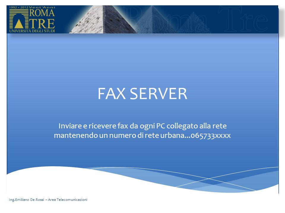 FAX SERVER Inviare e ricevere fax da ogni PC collegato alla rete mantenendo un numero di rete urbana...065733xxxx Ing.Emiliano De Rossi – Area Telecom