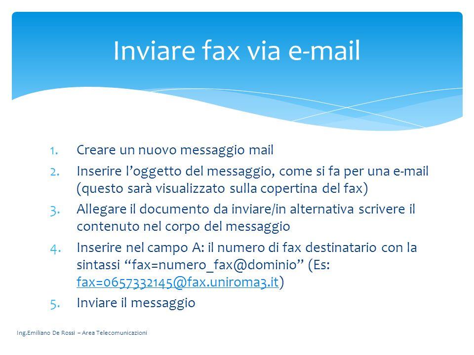 Ing.Emiliano De Rossi – Area Telecomunicazioni 1.Creare un nuovo messaggio mail 2.Inserire loggetto del messaggio, come si fa per una e-mail (questo s
