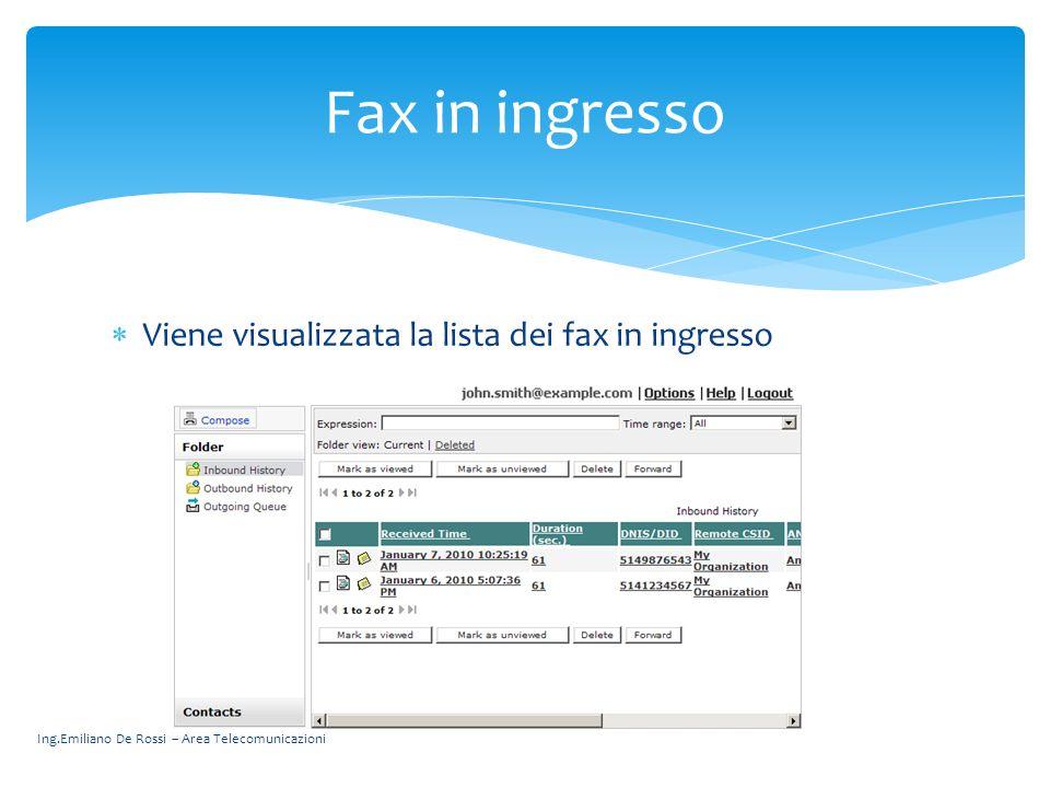 Ing.Emiliano De Rossi – Area Telecomunicazioni Viene visualizzata la lista dei fax in ingresso Fax in ingresso