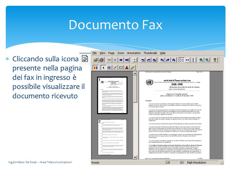 Ing.Emiliano De Rossi – Area Telecomunicazioni Cliccando sulla icona presente nella pagina dei fax in ingresso è possibile visualizzare il documento r