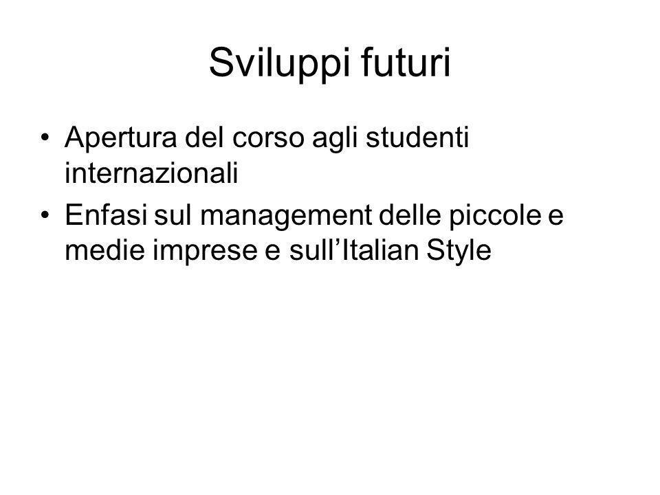Sviluppi futuri Apertura del corso agli studenti internazionali Enfasi sul management delle piccole e medie imprese e sullItalian Style