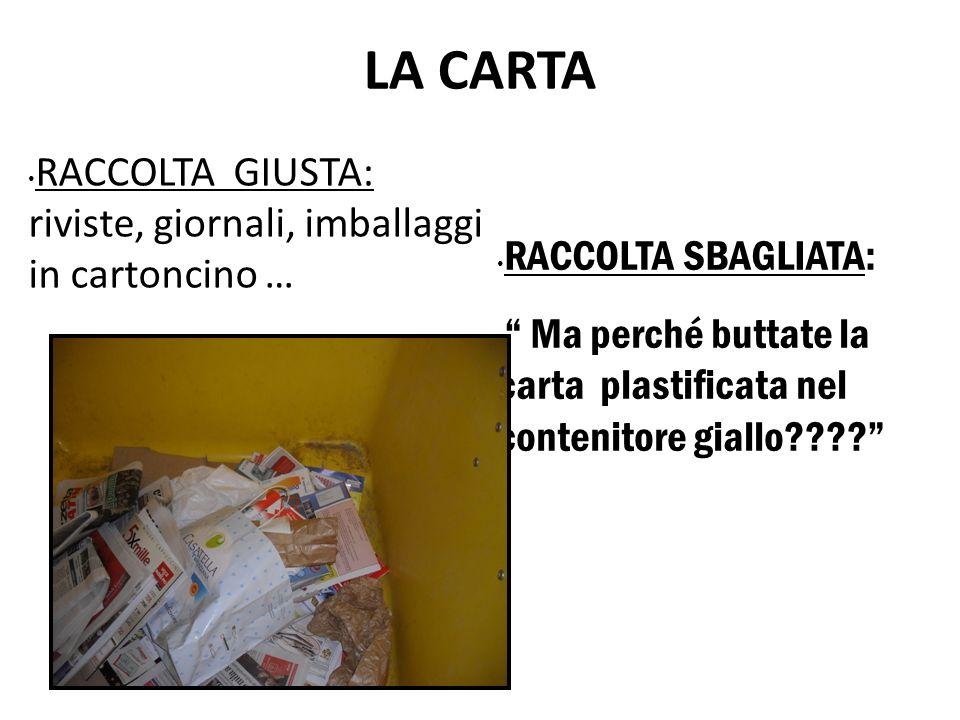 LA CARTA RACCOLTA GIUSTA: riviste, giornali, imballaggi in cartoncino … RACCOLTA SBAGLIATA: Ma perché buttate la carta plastificata nel contenitore gi