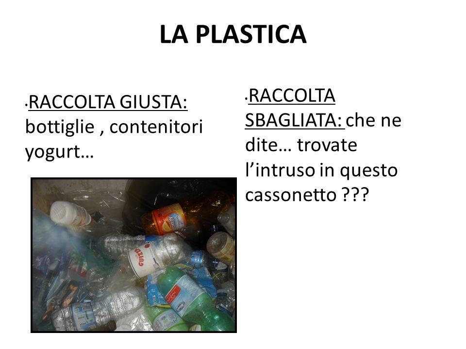 LA PLASTICA RACCOLTA GIUSTA: bottiglie, contenitori yogurt… RACCOLTA SBAGLIATA: che ne dite… trovate lintruso in questo cassonetto ???