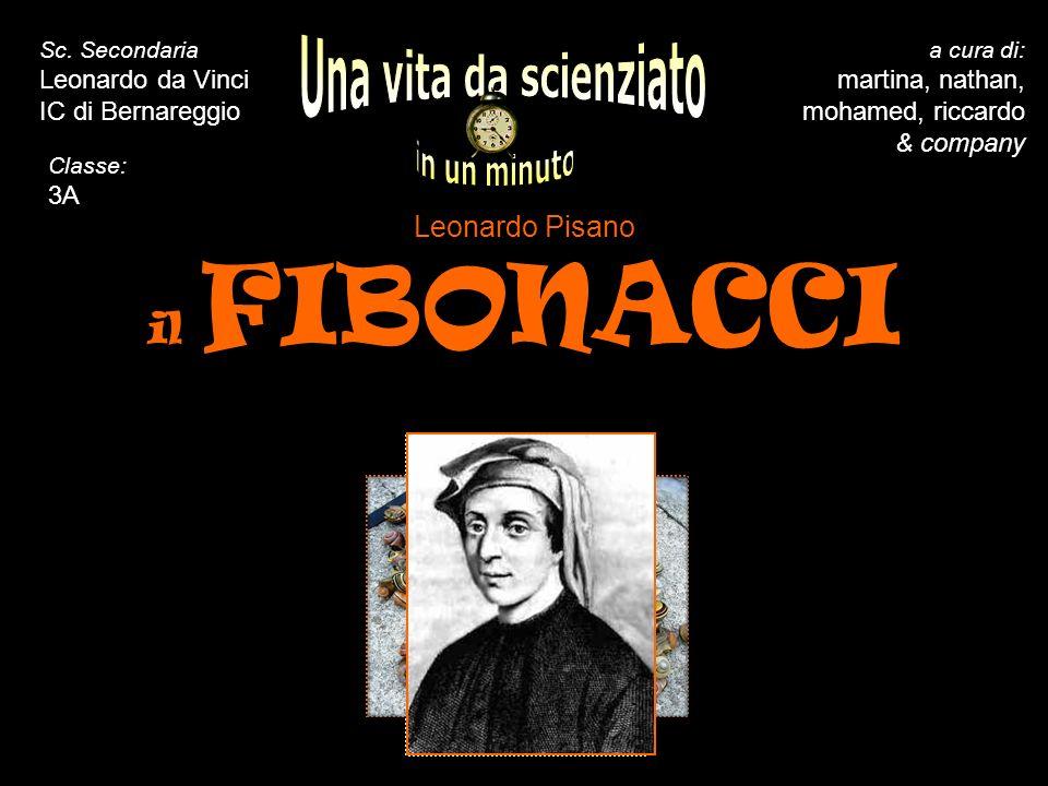 5 10 15 20 25 30 35 40 45 50 55 60 Leonardo Pisano il F FF FIBONACCI a cura di: martina, nathan, mohamed, riccardo & company Sc.
