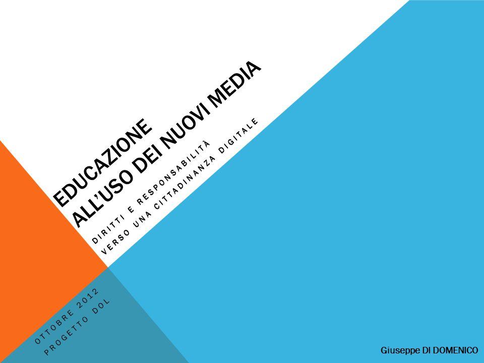 EDUCAZIONE ALLUSO DEI NUOVI MEDIA DIRITTI E RESPONSABILITÀ VERSO UNA CITTADINANZA DIGITALE DIRITTI E RESPONSABILITÀ VERSO UNA CITTADINANZA DIGITALE OTTOBRE 2012 PROGETTO DOL Giuseppe DI DOMENICO