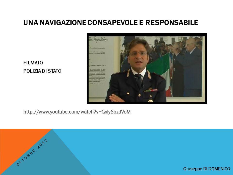 UNA NAVIGAZIONE CONSAPEVOLE E RESPONSABILE FILMATO POLIZIA DI STATO http://www.youtube.com/watch v=Gxly6bzdVoM Giuseppe DI DOMENICO OTTOBRE 2012