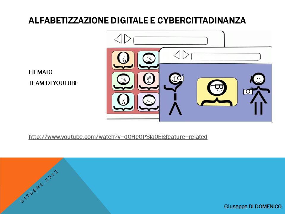 ALFABETIZZAZIONE DIGITALE E CYBERCITTADINANZA FILMATO TEAM DI YOUTUBE http://www.youtube.com/watch v=d0He0PSla0E&feature=related OTTOBRE 2012 Giuseppe DI DOMENICO