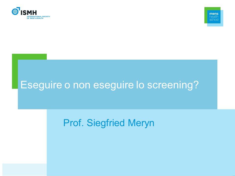 Eseguire o non eseguire lo screening? Prof. Siegfried Meryn