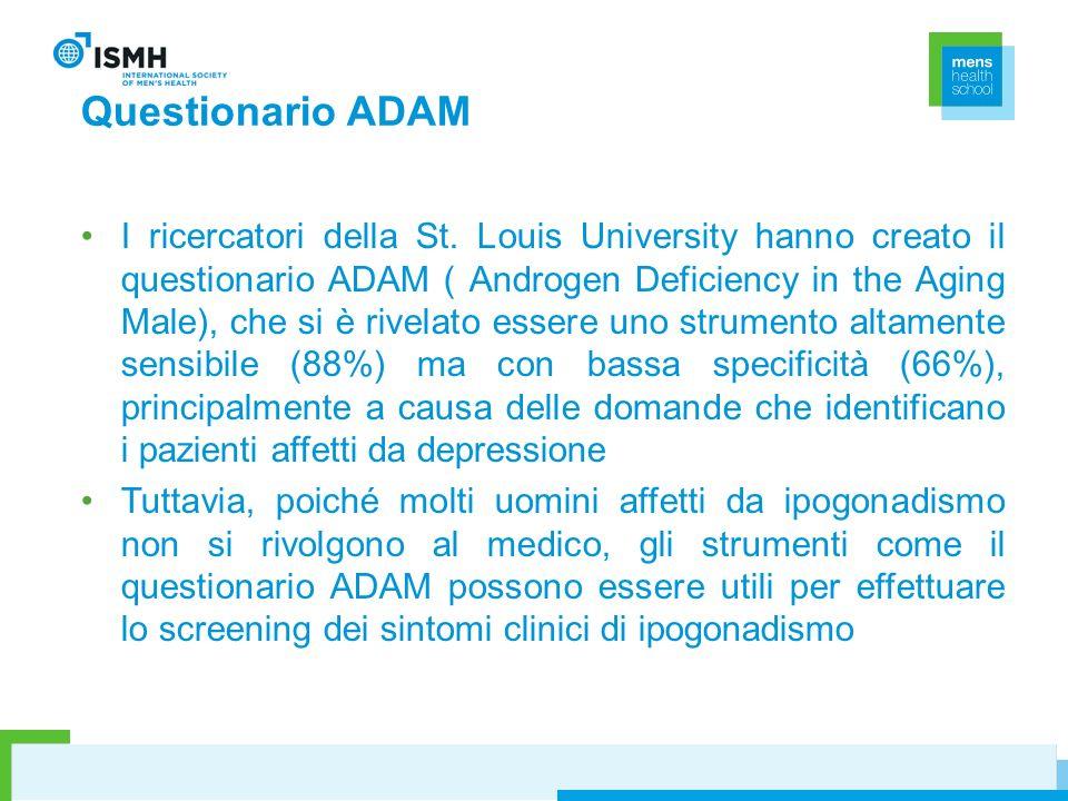 Questionario ADAM I ricercatori della St. Louis University hanno creato il questionario ADAM ( Androgen Deficiency in the Aging Male), che si è rivela