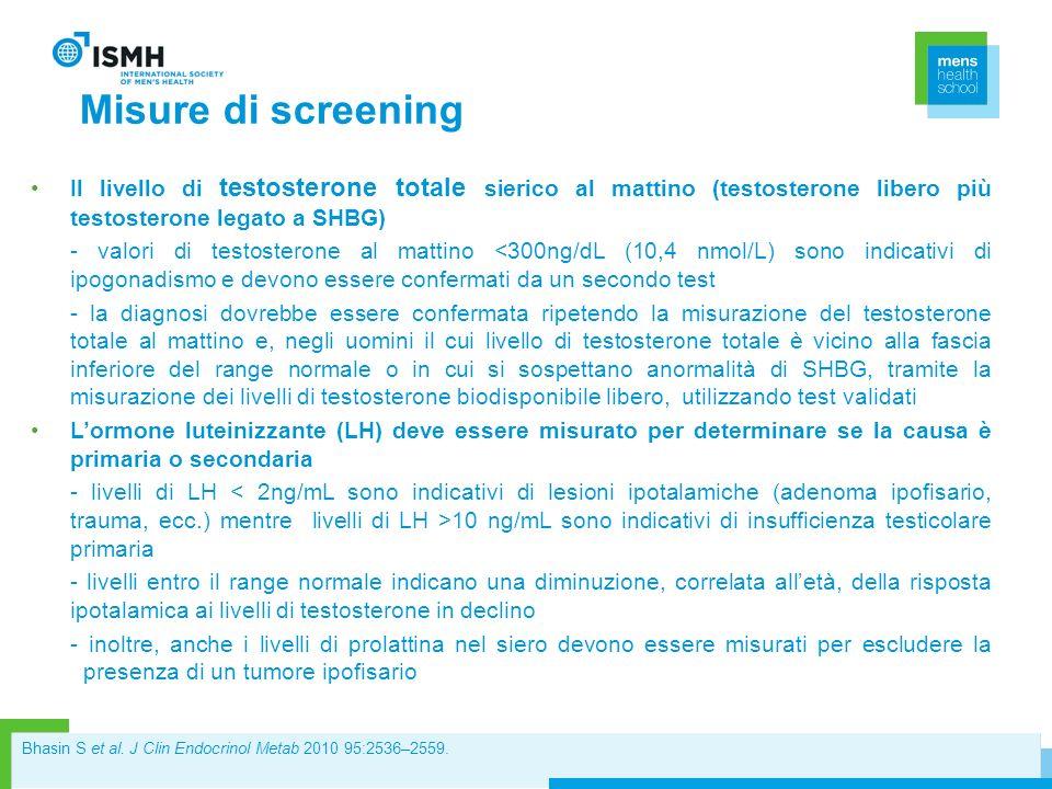 Misure di screening Il livello di testosterone totale sierico al mattino (testosterone libero più testosterone legato a SHBG) - valori di testosterone