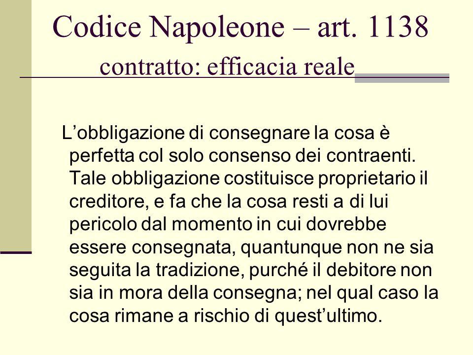 Codice Napoleone – art. 1138 contratto: efficacia reale Lobbligazione di consegnare la cosa è perfetta col solo consenso dei contraenti. Tale obbligaz