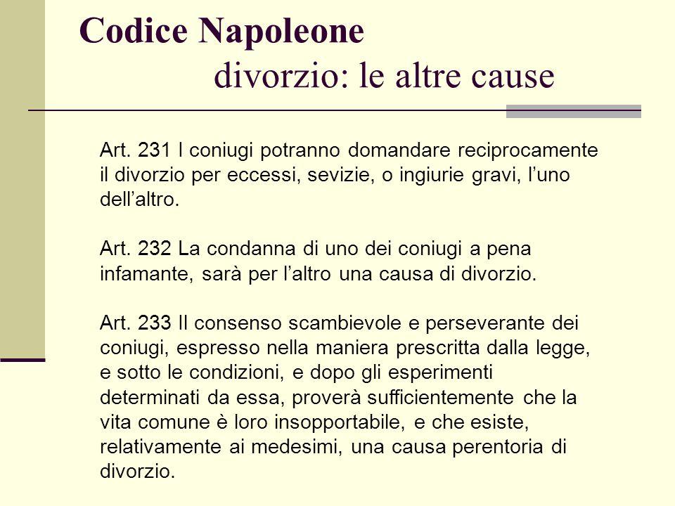 Codice Napoleone divorzio: le altre cause Art. 231 I coniugi potranno domandare reciprocamente il divorzio per eccessi, sevizie, o ingiurie gravi, lun