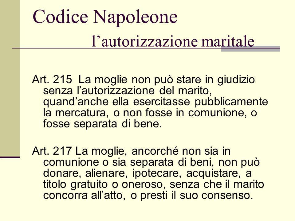Codice Napoleone lautorizzazione maritale Art. 215 La moglie non può stare in giudizio senza lautorizzazione del marito, quandanche ella esercitasse p