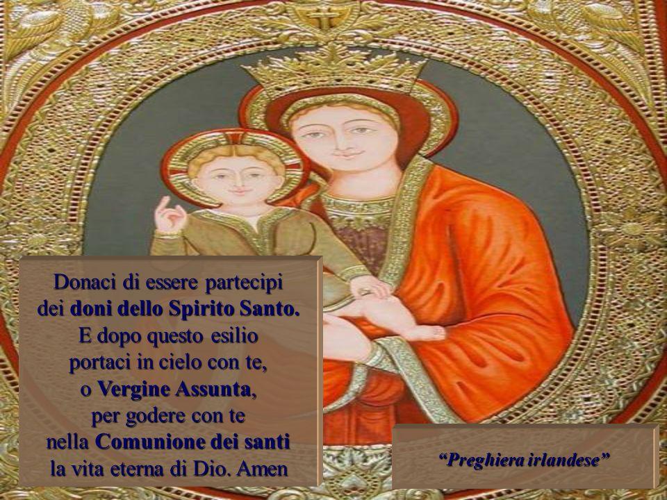 Insegnami, o Maria, a credere che Cristo è risorto e vive glorioso. Aiutaci a salire fino a lui nel luogo che ci ha preparato.