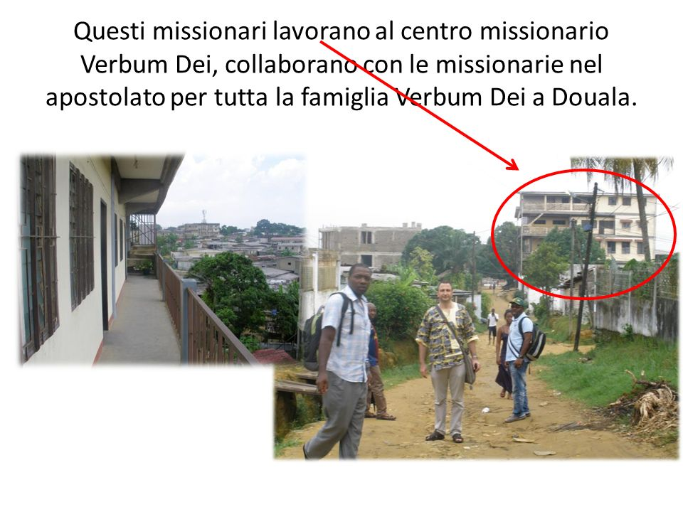 Questi missionari lavorano al centro missionario Verbum Dei, collaborano con le missionarie nel apostolato per tutta la famiglia Verbum Dei a Douala.