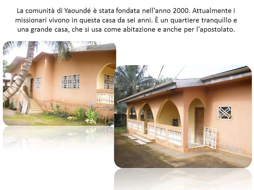 La comunità di Yaoundé è stata fondata nell'anno 2000. Attualmente i missionari vivono in questa casa da sei anni. È un quartiere tranquillo e una gra